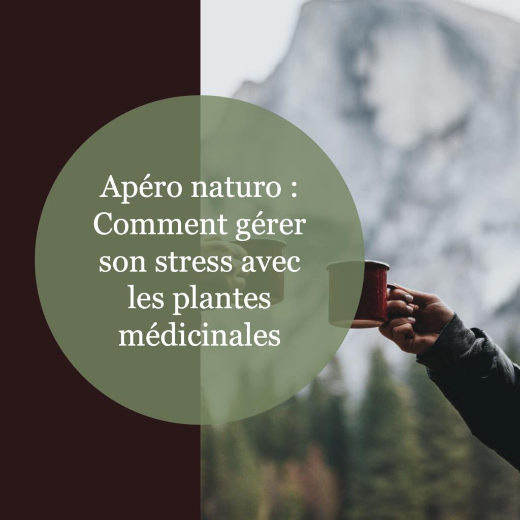 Apéro naturo Comment gérer son stress avec les plantes médicinales